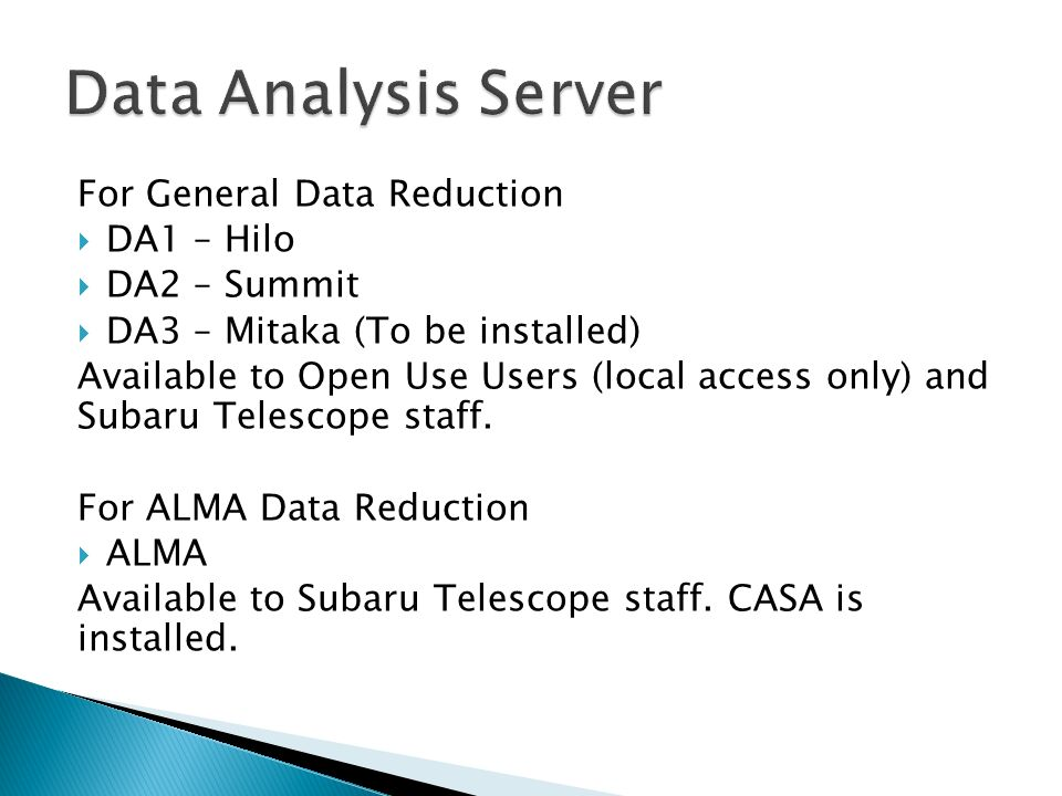 For General Data Reduction  DA1 – Hilo  DA2 – Summit  DA3 – Mitaka (To be installed) Available to Open Use Users (local access only) and Subaru Telescope staff.
