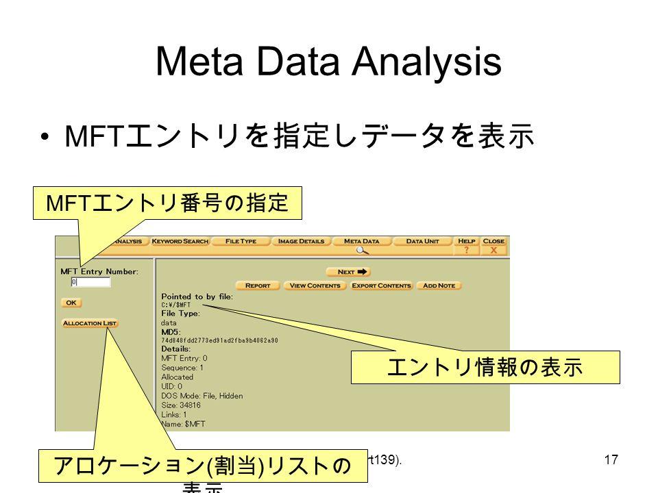 © Hideaki Ihara(Port139).17 Meta Data Analysis MFT エントリを指定しデータを表示 アロケーション ( 割当 ) リストの 表示 MFT エントリ番号の指定 エントリ情報の表示