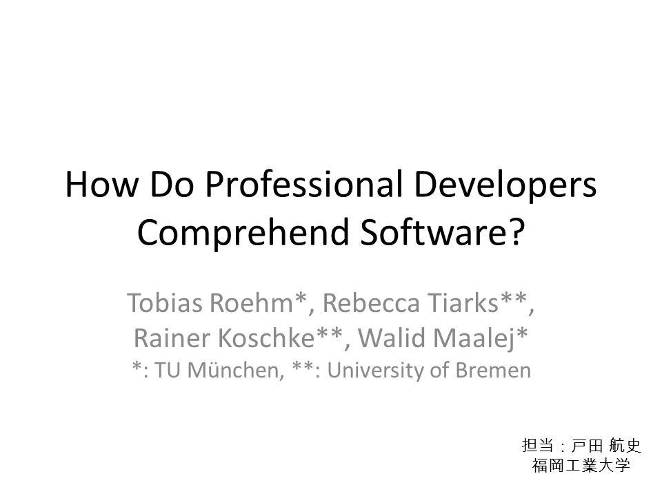 How Do Professional Developers Comprehend Software.