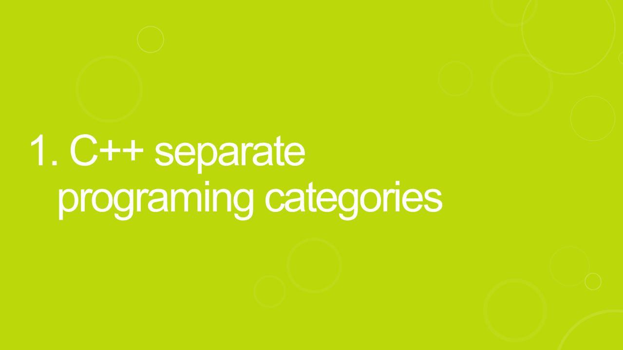 1. C++ separate programing categories