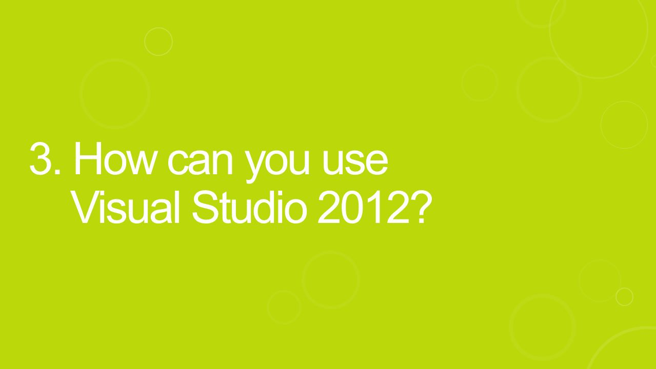 3. How can you use Visual Studio 2012