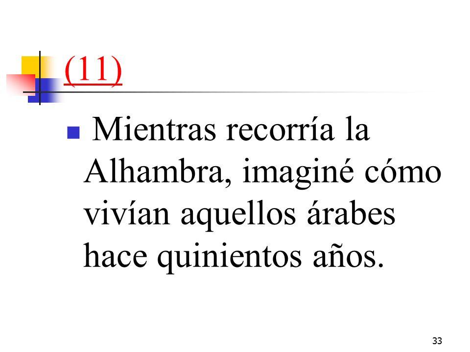 33 (11) Mientras recorría la Alhambra, imaginé cómo vivían aquellos árabes hace quinientos años.