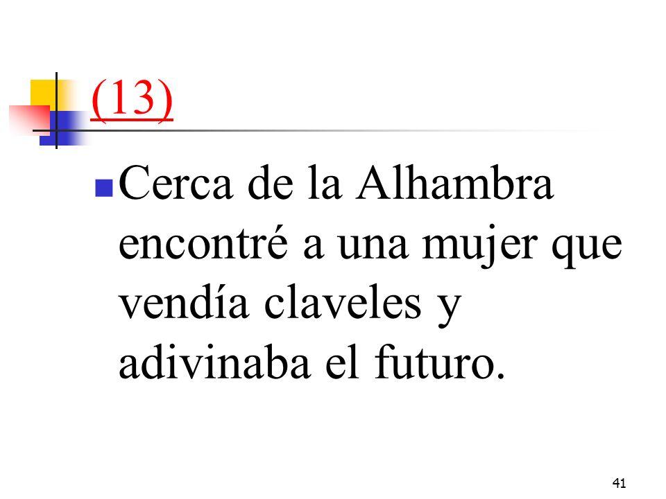 41 (13) Cerca de la Alhambra encontré a una mujer que vendía claveles y adivinaba el futuro.