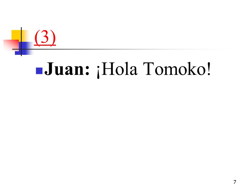 7 (3) Juan: ¡Hola Tomoko!