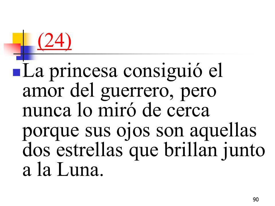 90 (24) La princesa consiguió el amor del guerrero, pero nunca lo miró de cerca porque sus ojos son aquellas dos estrellas que brillan junto a la Luna.