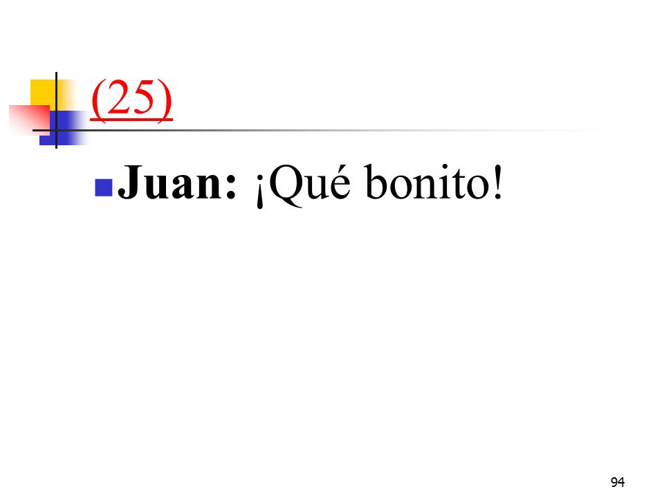 94 (25) Juan: ¡Qué bonito!
