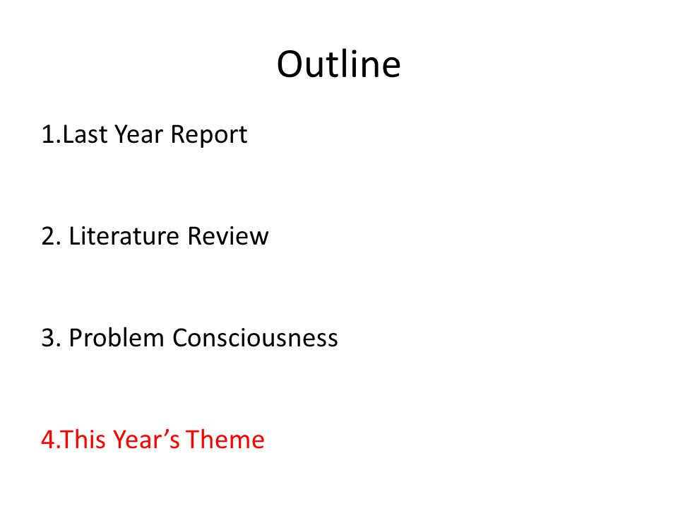 Outline 1.Last Year Report 2. Literature Review 3. Problem Consciousness 4.This Year's Theme