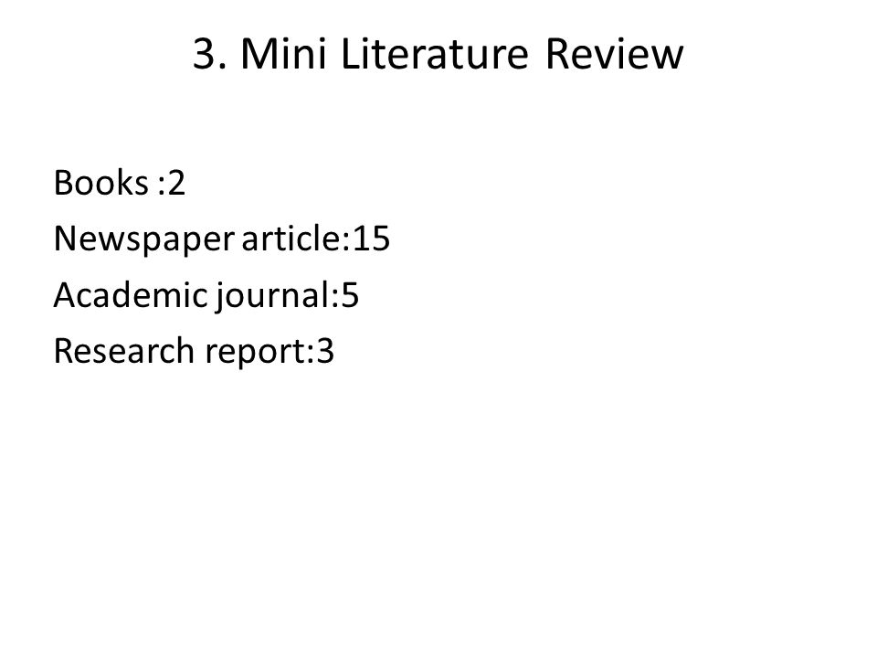 3. Mini Literature Review Books :2 Newspaper article:15 Academic journal:5 Research report:3