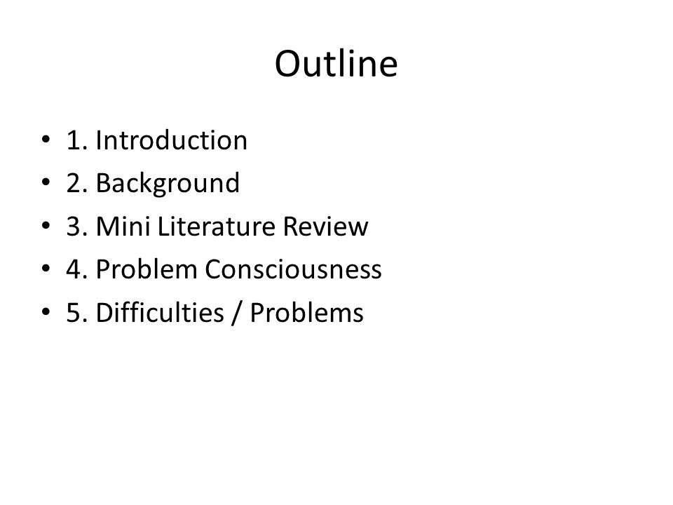 Outline 1. Introduction 2. Background 3. Mini Literature Review 4.