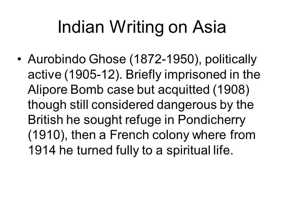 Indian Writing on Asia Aurobindo Ghose ( ), politically active ( ).