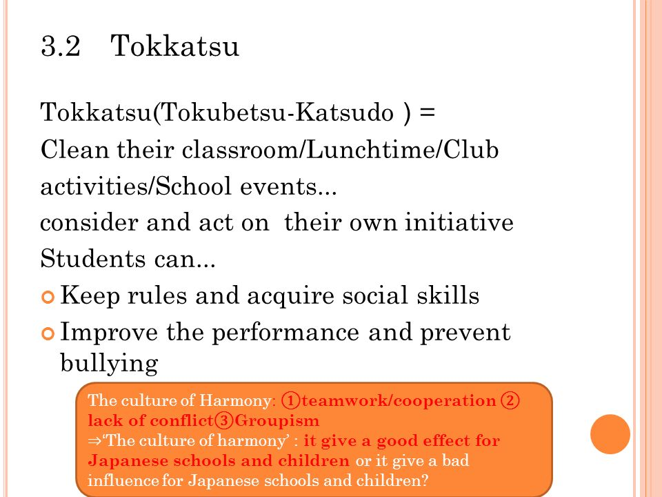 3.2 Tokkatsu Tokkatsu(Tokubetsu-Katsudo ) = Clean their classroom/Lunchtime/Club activities/School events...