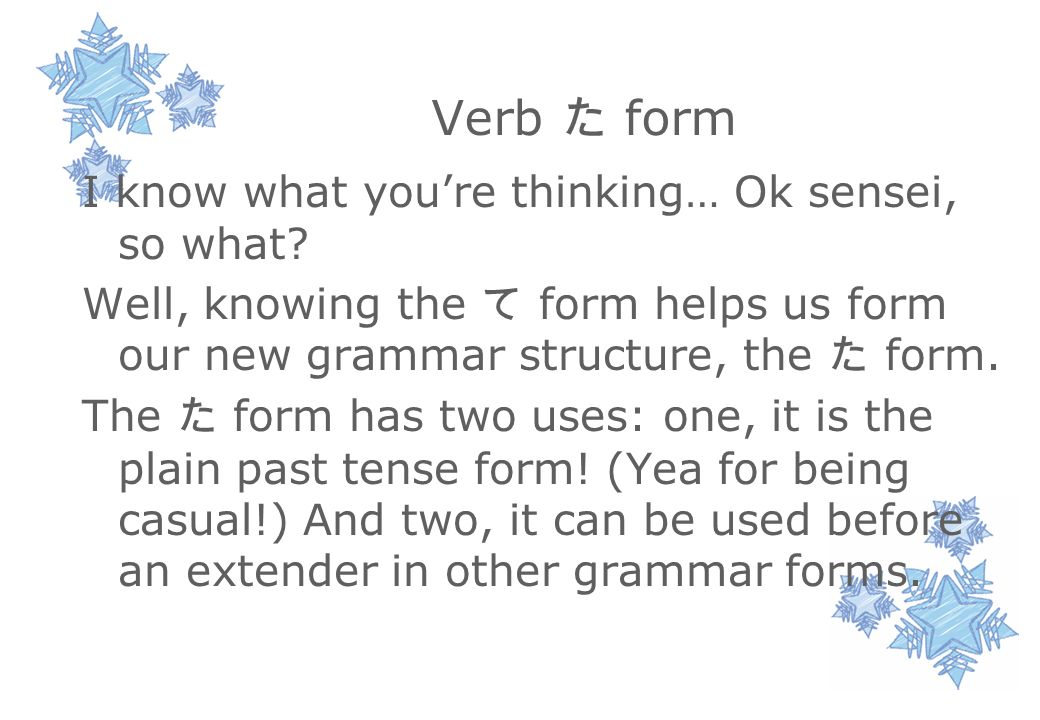 Verb た form I know what you're thinking… Ok sensei, so what.