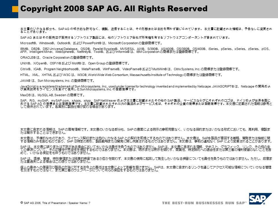  SAP AG 2006, Title of Presentation / Speaker Name / 7 Copyright 2008 SAP AG.